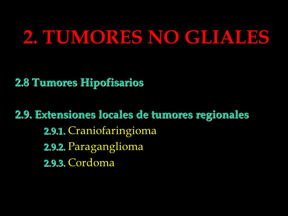 2. TUMORES NO GLIALES 2.8 Tumores Hipofisarios