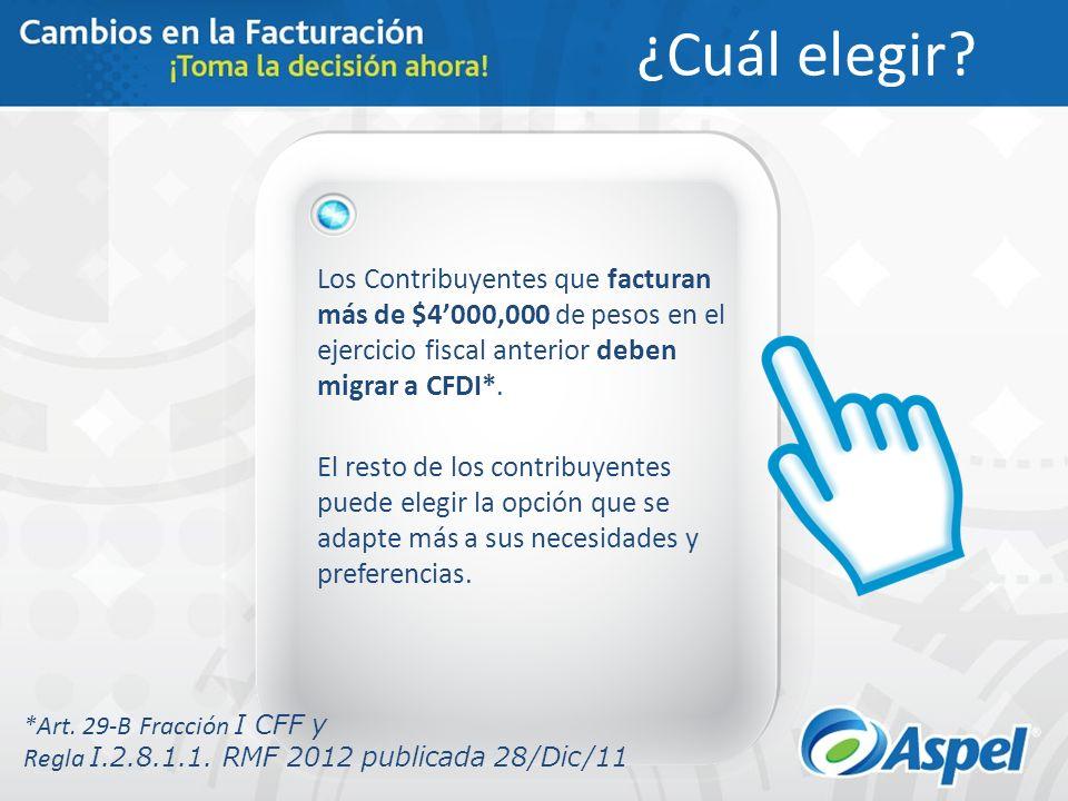 ¿Cuál elegir Los Contribuyentes que facturan más de $4'000,000 de pesos en el ejercicio fiscal anterior deben migrar a CFDI*.