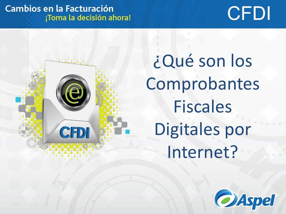 ¿Qué son los Comprobantes Fiscales Digitales por Internet