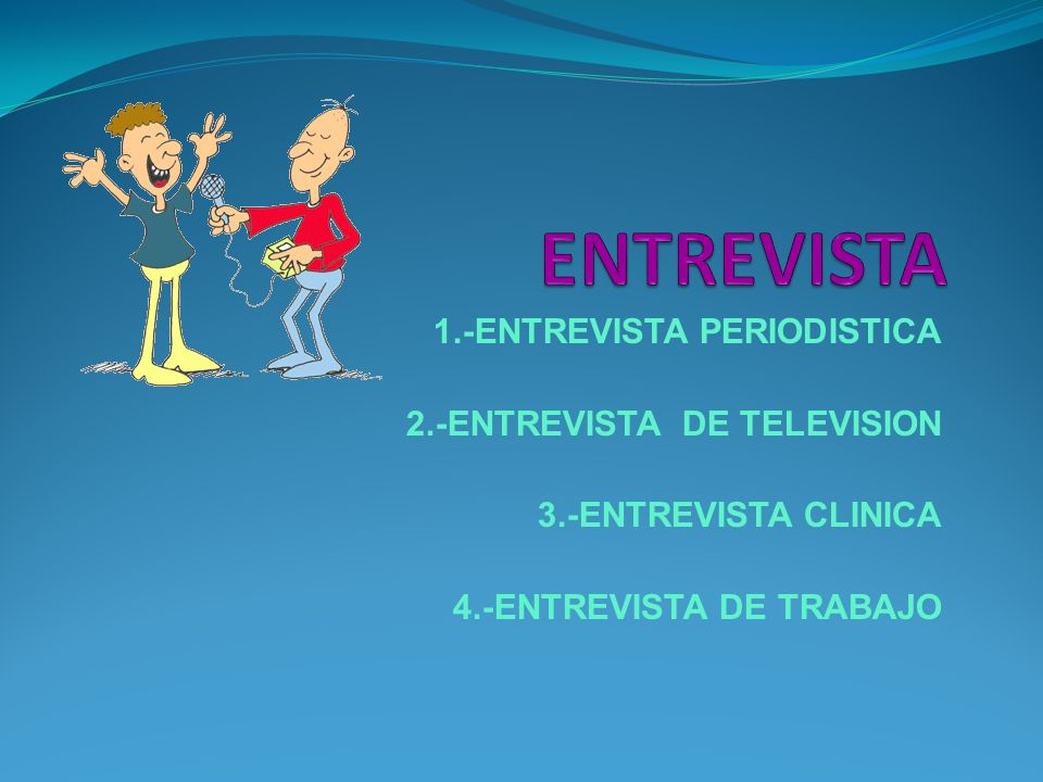 ENTREVISTA 1.-ENTREVISTA PERIODISTICA 2.-ENTREVISTA DE TELEVISION