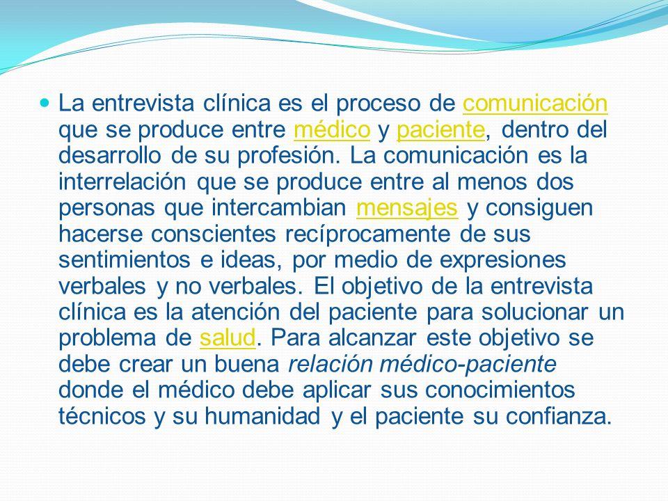 La entrevista clínica es el proceso de comunicación que se produce entre médico y paciente, dentro del desarrollo de su profesión.