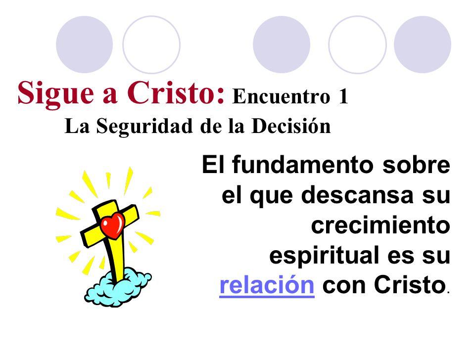 Sigue a Cristo: Encuentro 1 La Seguridad de la Decisión