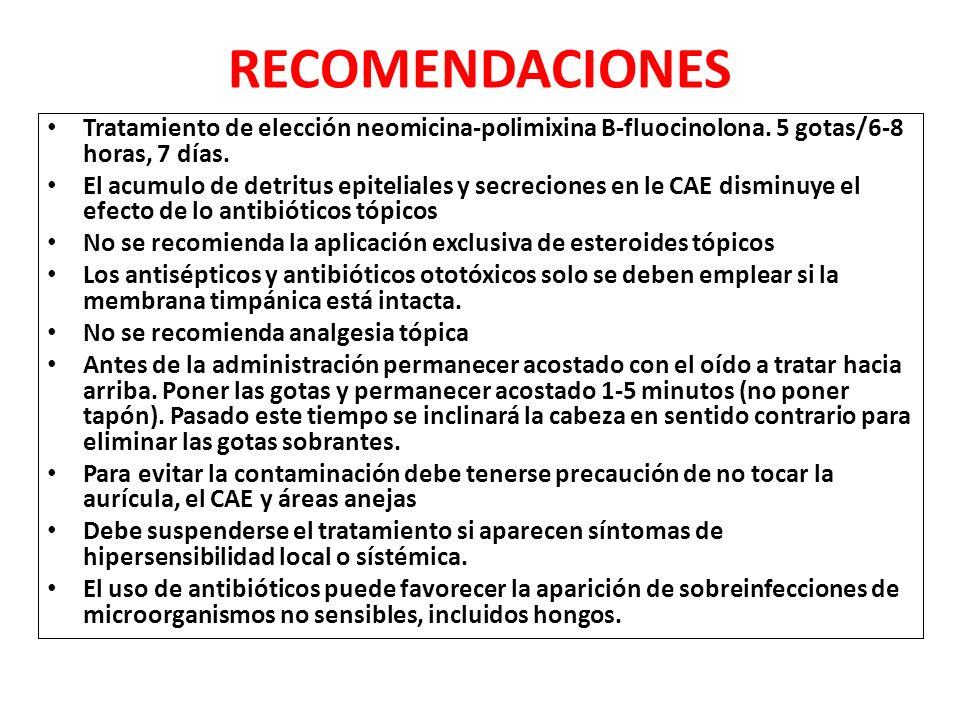 RECOMENDACIONES Tratamiento de elección neomicina-polimixina B-fluocinolona. 5 gotas/6-8 horas, 7 días.