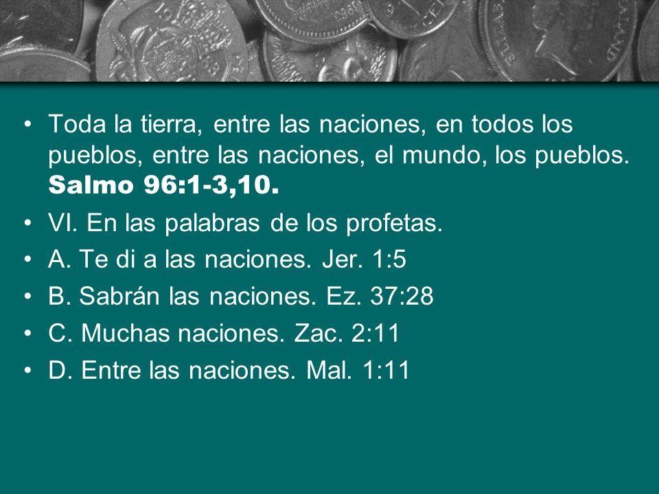 Toda la tierra, entre las naciones, en todos los pueblos, entre las naciones, el mundo, los pueblos. Salmo 96:1-3,10.