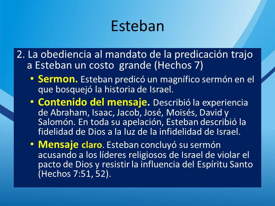Esteban 2. La obediencia al mandato de la predicación trajo a Esteban un costo grande (Hechos 7)