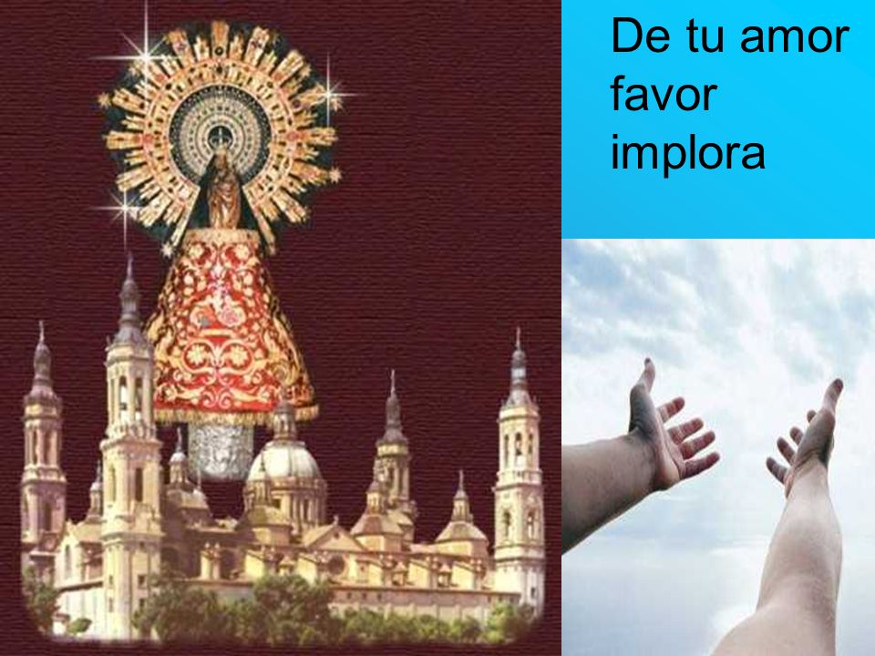 De tu amor favor implora