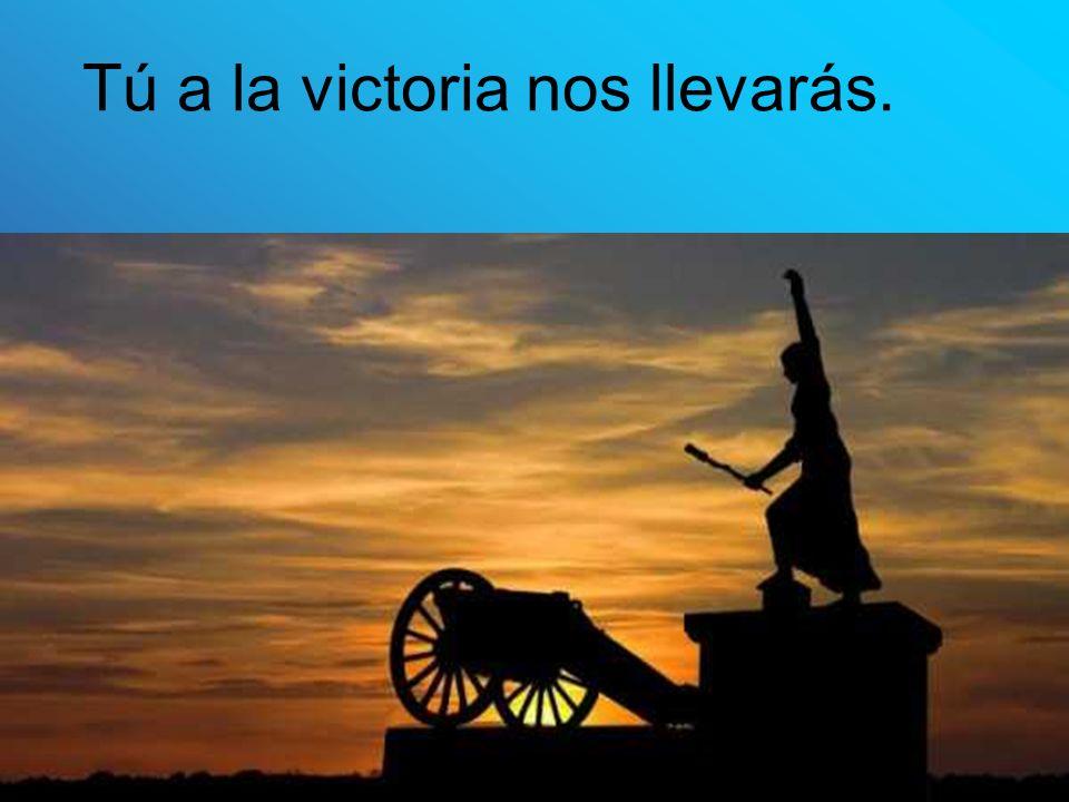 Tú a la victoria nos llevarás.