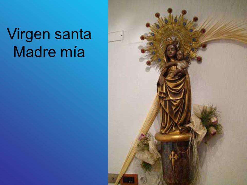 Virgen santa Madre mía