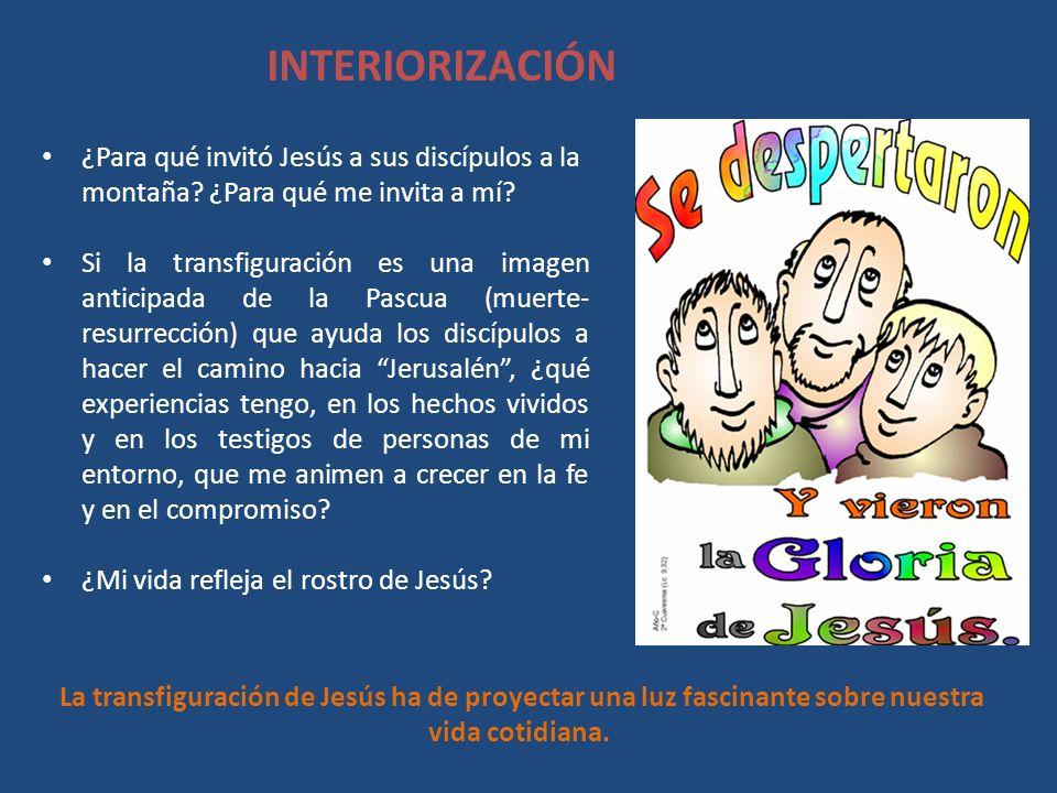 INTERIORIZACIÓN ¿Para qué invitó Jesús a sus discípulos a la montaña ¿Para qué me invita a mí