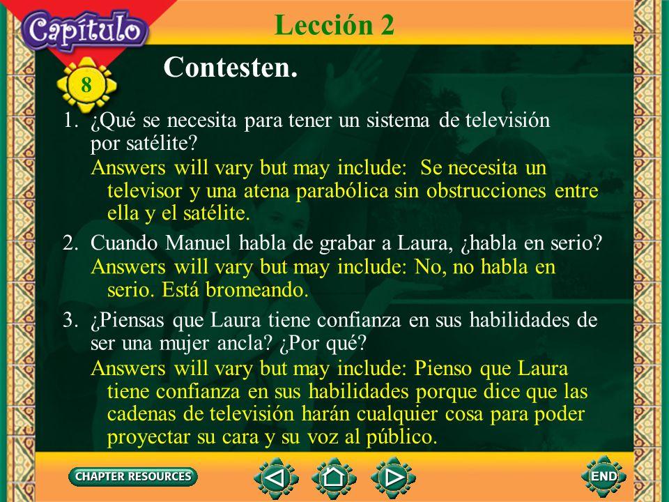 Lección 2 Contesten. 1. ¿Qué se necesita para tener un sistema de televisión. por satélite Answers will vary but may include: Se necesita un.