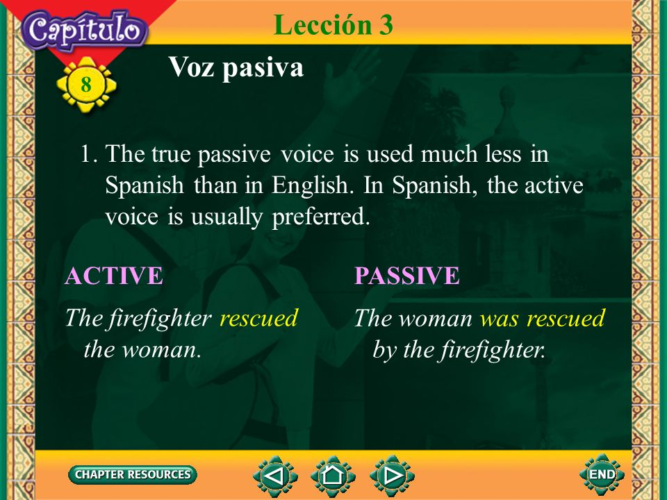 Lección 3 Voz pasiva 1. The true passive voice is used much less in