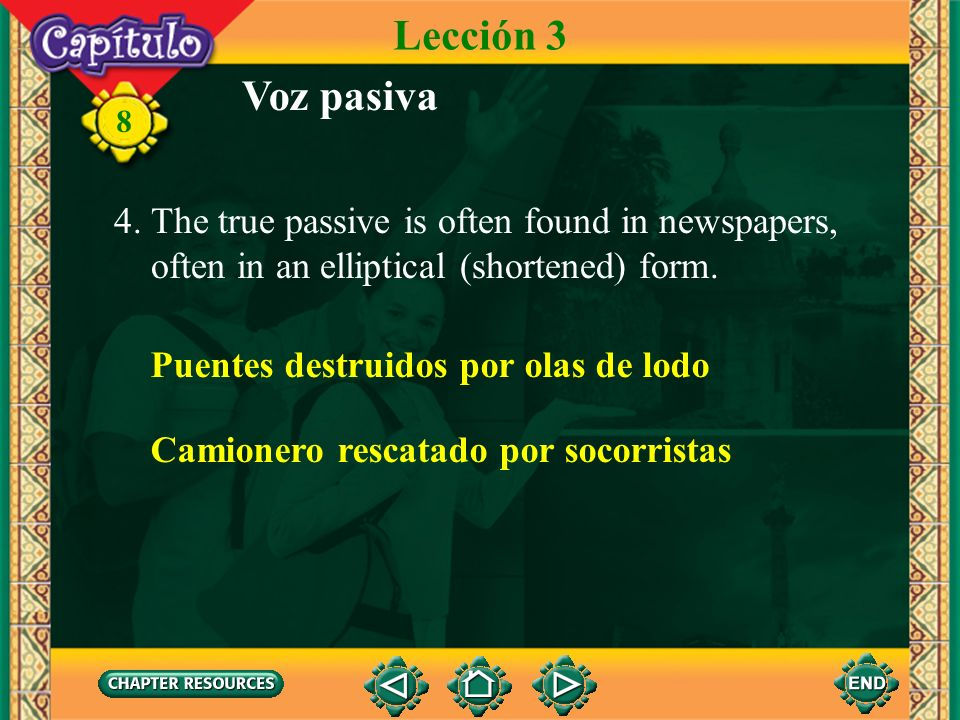 Lección 3 Voz pasiva 4. The true passive is often found in newspapers,