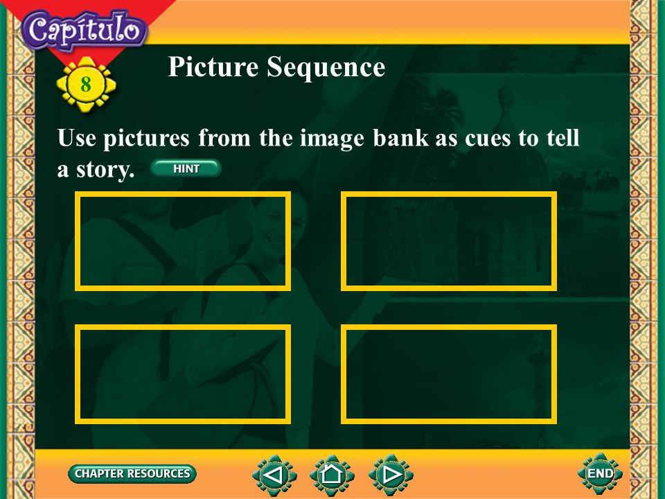 Picture Sequence Use pictures from the image bank as cues to tell a story.