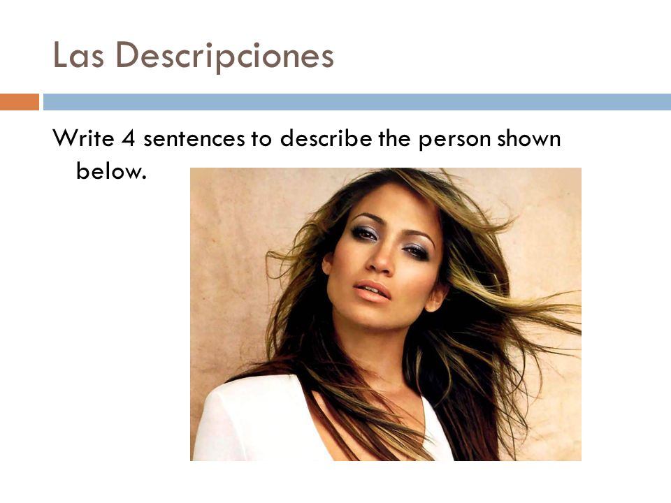 Las Descripciones Write 4 sentences to describe the person shown below.