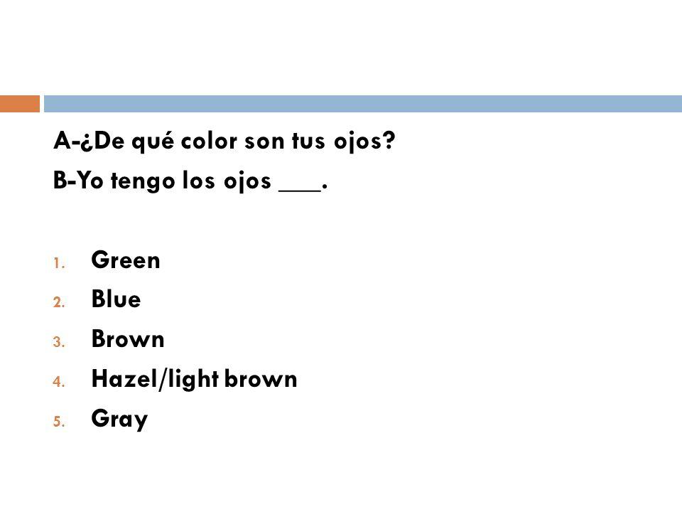A-¿De qué color son tus ojos