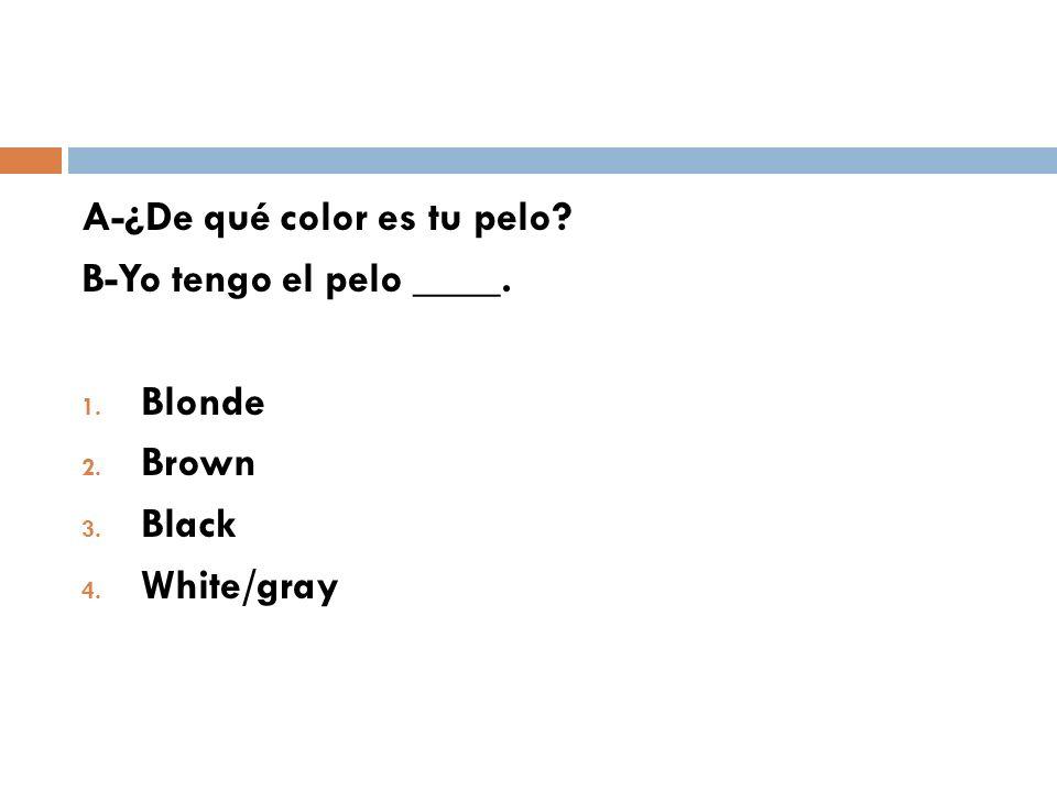 A-¿De qué color es tu pelo
