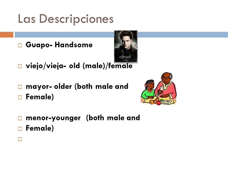 Las Descripciones Guapo- Handsome viejo/vieja- old (male)/female