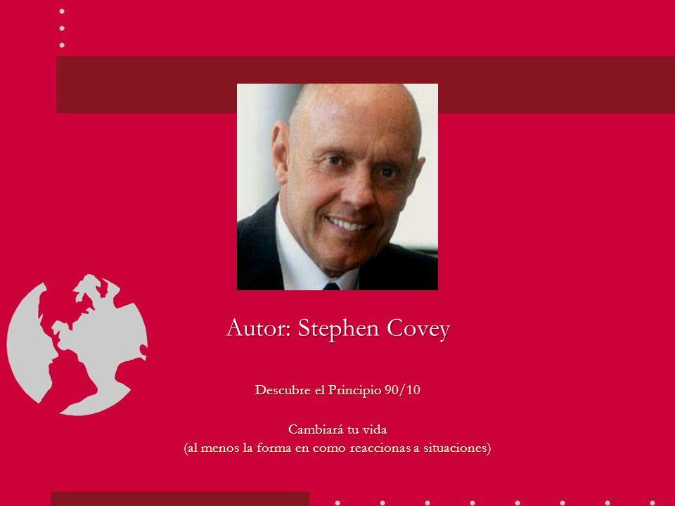 Autor: Stephen Covey Descubre el Principio 90/10
