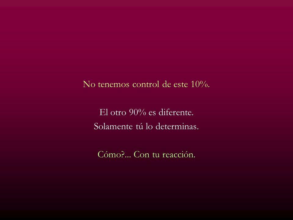 No tenemos control de este 10%. El otro 90% es diferente