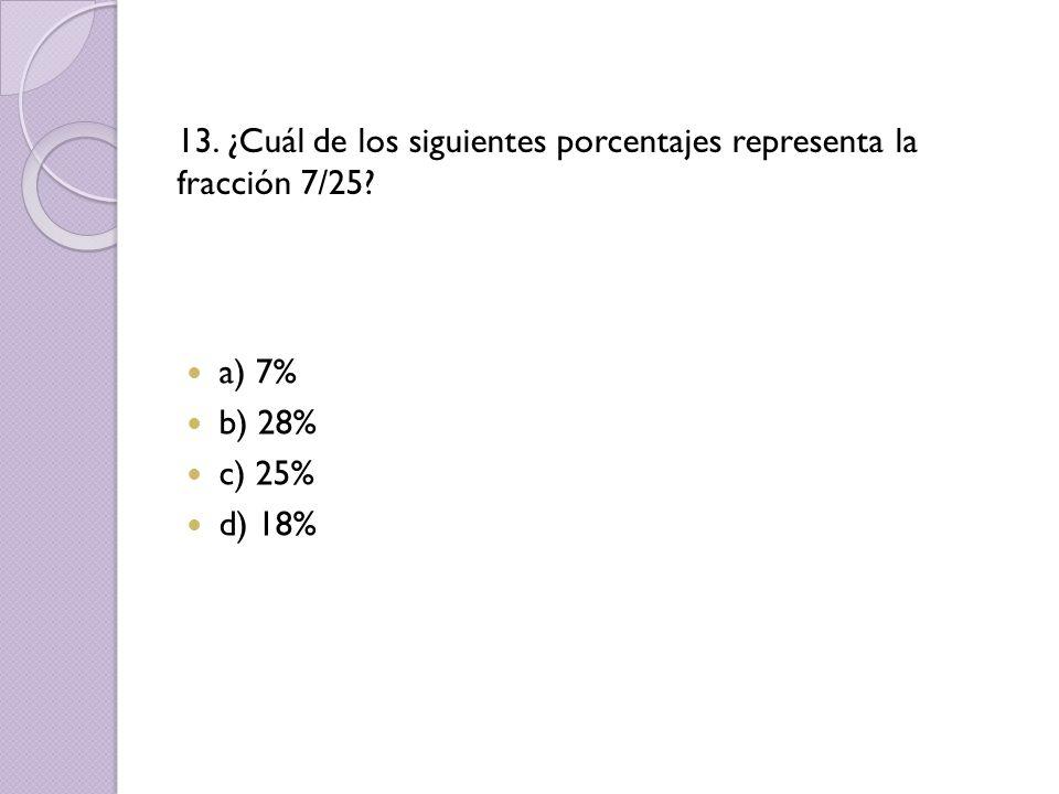 13. ¿Cuál de los siguientes porcentajes representa la fracción 7/25