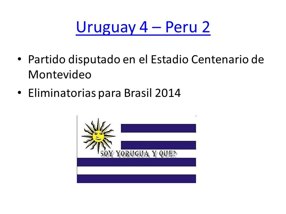 Uruguay 4 – Peru 2 Partido disputado en el Estadio Centenario de Montevideo.
