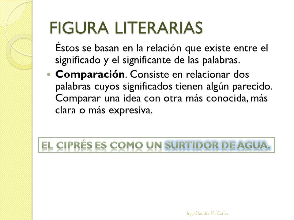 FIGURA LITERARIAS Éstos se basan en la relación que existe entre el significado y el significante de las palabras.