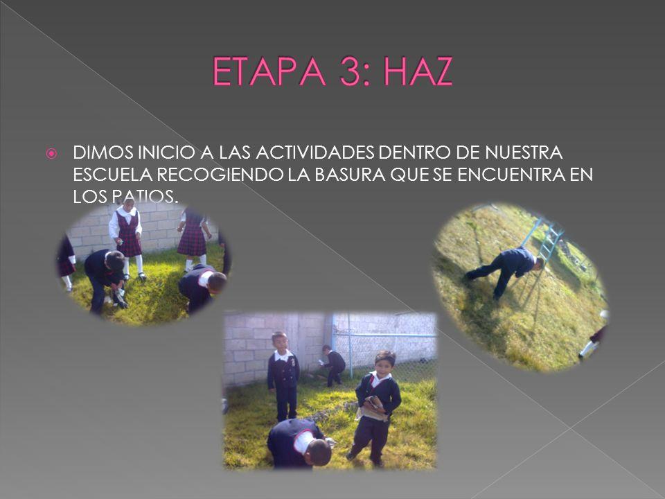 ETAPA 3: HAZ DIMOS INICIO A LAS ACTIVIDADES DENTRO DE NUESTRA ESCUELA RECOGIENDO LA BASURA QUE SE ENCUENTRA EN LOS PATIOS.