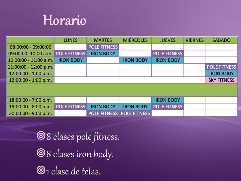 Horario 8 clases pole fitness. 8 clases iron body. 1 clase de telas.