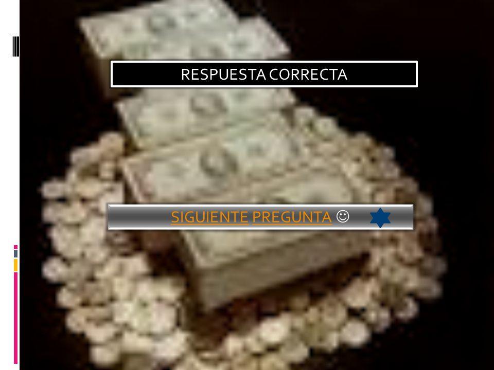 RESPUESTA CORRECTA SIGUIENTE PREGUNTA 