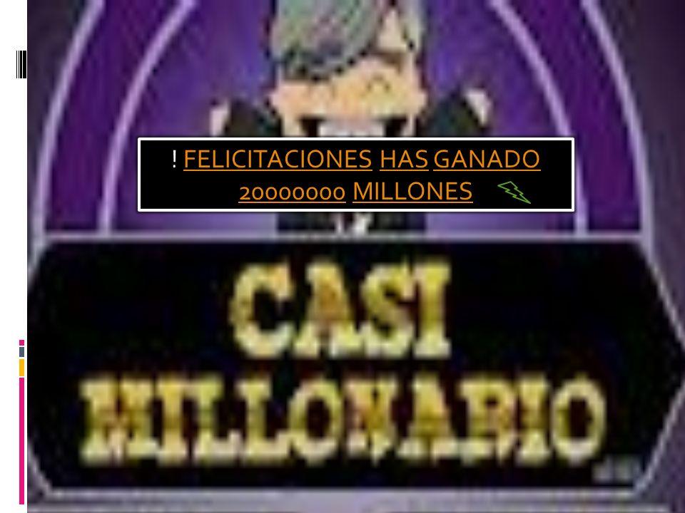 ! FELICITACIONES HAS GANADO 20000000 MILLONES