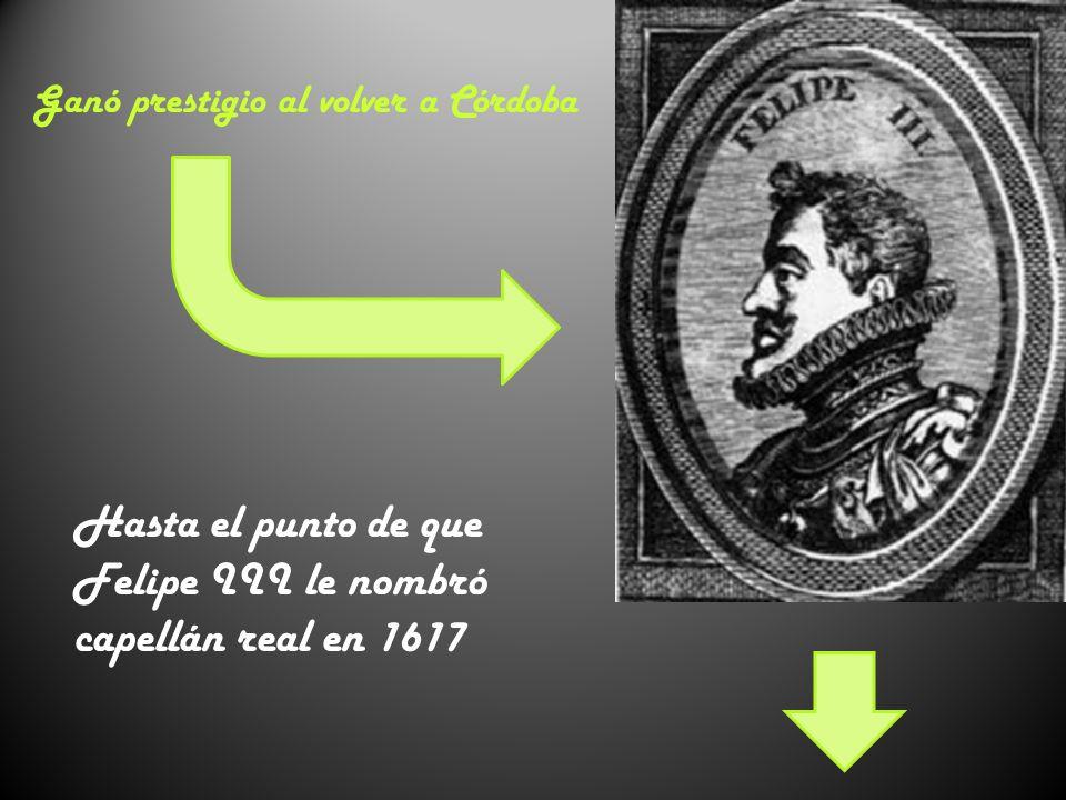 Hasta el punto de que Felipe III le nombró capellán real en 1617