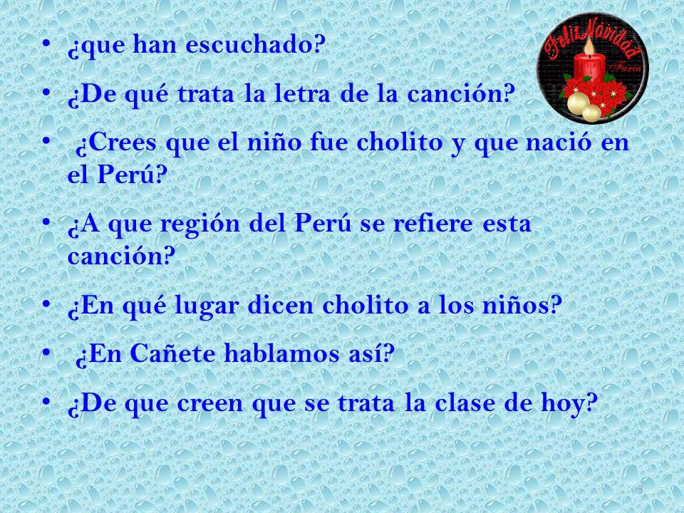 ¿que han escuchado ¿De qué trata la letra de la canción ¿Crees que el niño fue cholito y que nació en el Perú