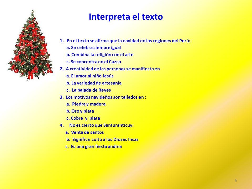Interpreta el texto 1. En el texto se afirma que la navidad en las regiones del Perú: a. Se celebra siempre igual.