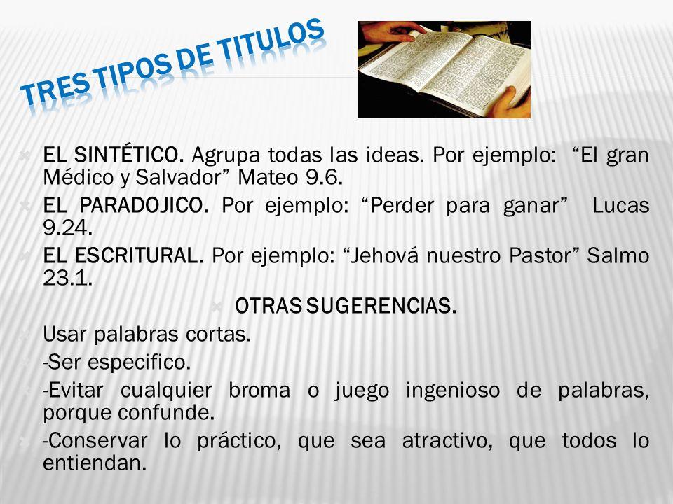 TRES TIPOS DE TITULOS EL SINTÉTICO. Agrupa todas las ideas. Por ejemplo: El gran Médico y Salvador Mateo 9.6.