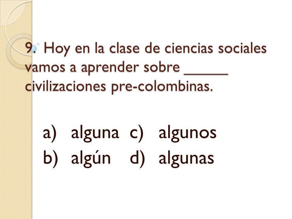 a) alguna c) algunos b) algún d) algunas