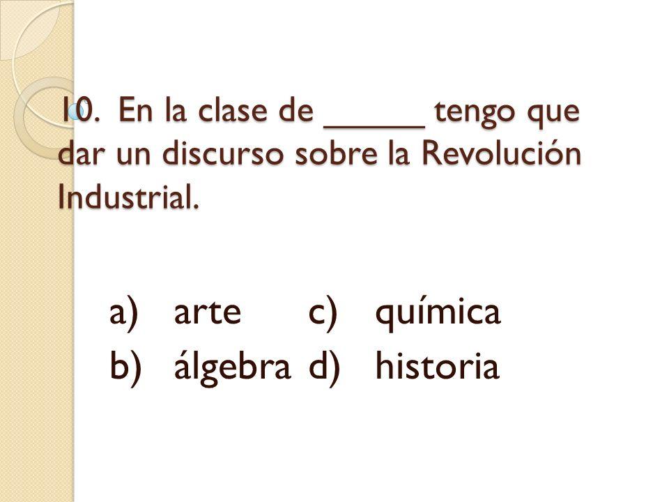a) arte c) química b) álgebra d) historia