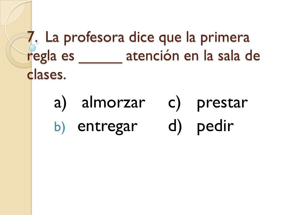 a) almorzar c) prestar entregar d) pedir