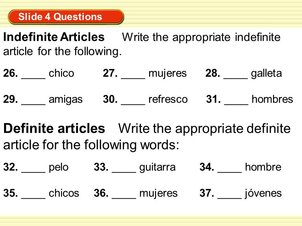Slide 4 Questions Indefinite Articles Write the appropriate indefinite article for the following.