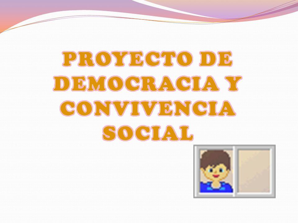 PROYECTO DE DEMOCRACIA Y CONVIVENCIA SOCIAL