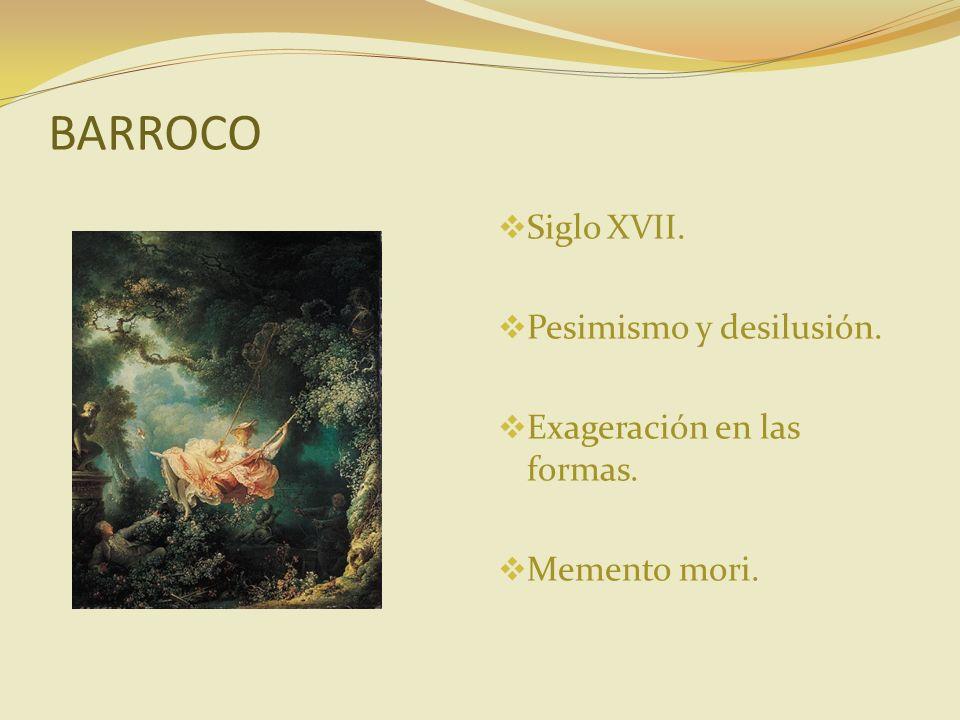 BARROCO Siglo XVII. Pesimismo y desilusión. Exageración en las formas.