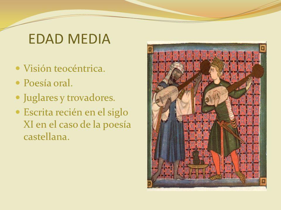 EDAD MEDIA Visión teocéntrica. Poesía oral. Juglares y trovadores.