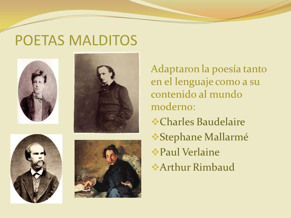 POETAS MALDITOS Adaptaron la poesía tanto en el lenguaje como a su contenido al mundo moderno: Charles Baudelaire.