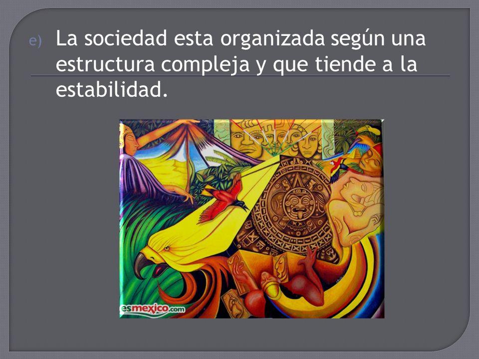 La sociedad esta organizada según una estructura compleja y que tiende a la estabilidad.