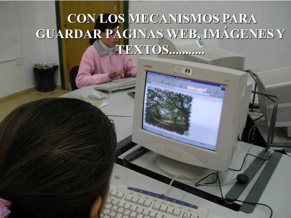 CON LOS MECANISMOS PARA GUARDAR PÁGINAS WEB, IMÁGENES Y TEXTOS...........