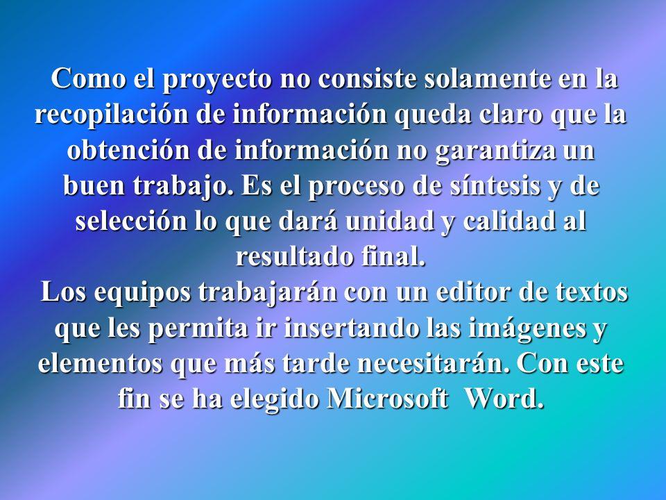 Como el proyecto no consiste solamente en la recopilación de información queda claro que la obtención de información no garantiza un buen trabajo. Es el proceso de síntesis y de selección lo que dará unidad y calidad al resultado final.