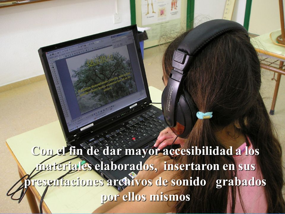 Con el fin de dar mayor accesibilidad a los materiales elaborados, insertaron en sus presentaciones archivos de sonido grabados por ellos mismos