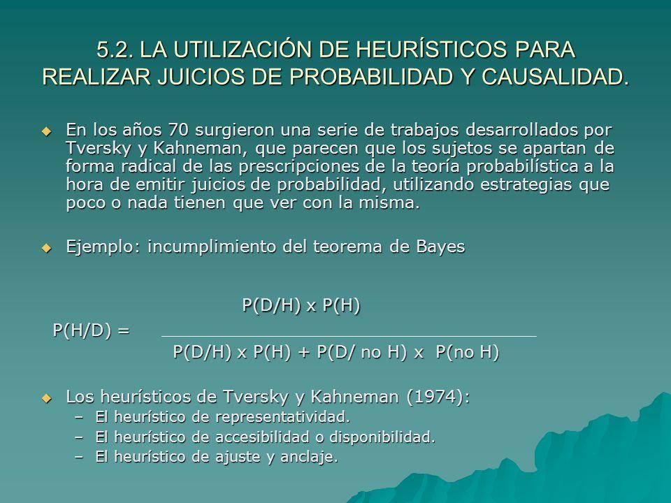 5.2. LA UTILIZACIÓN DE HEURÍSTICOS PARA REALIZAR JUICIOS DE PROBABILIDAD Y CAUSALIDAD.