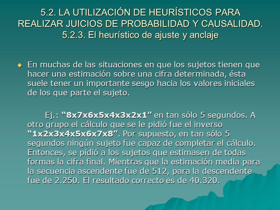 5.2. LA UTILIZACIÓN DE HEURÍSTICOS PARA REALIZAR JUICIOS DE PROBABILIDAD Y CAUSALIDAD. 5.2.3. El heurístico de ajuste y anclaje