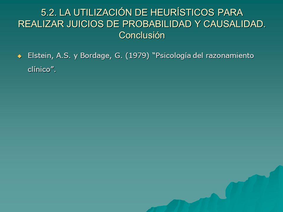 5.2. LA UTILIZACIÓN DE HEURÍSTICOS PARA REALIZAR JUICIOS DE PROBABILIDAD Y CAUSALIDAD. Conclusión