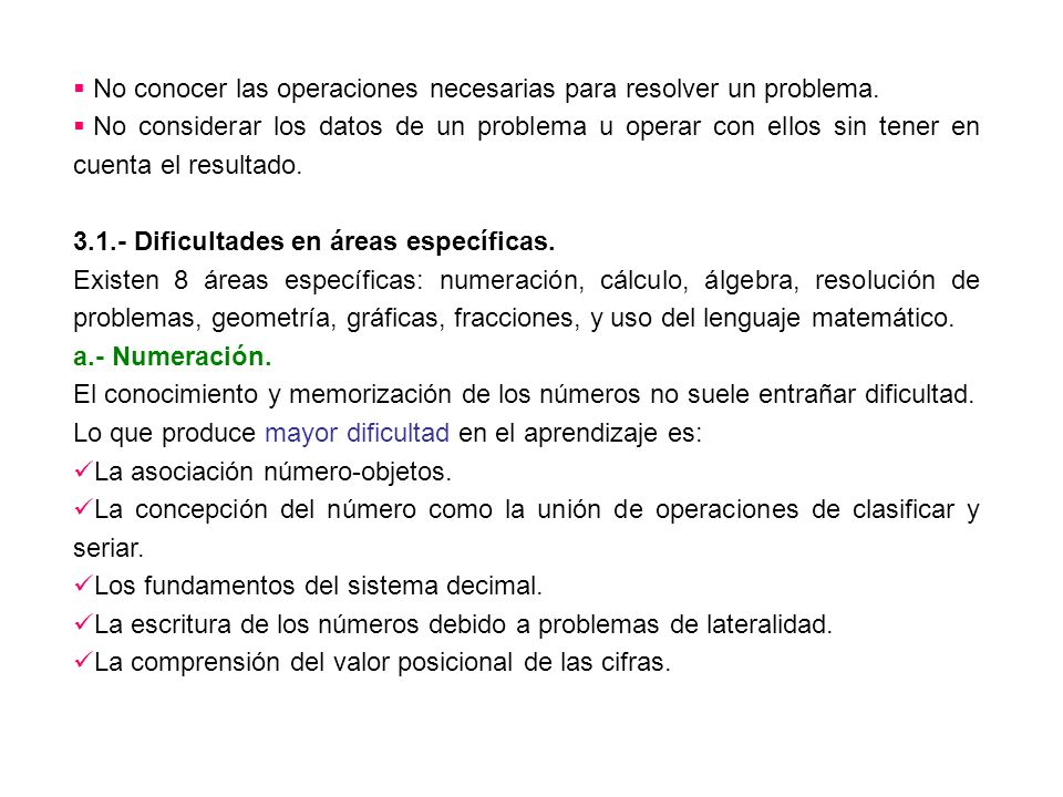No conocer las operaciones necesarias para resolver un problema.
